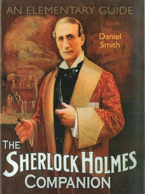 The Sherlock Holmes Companion: An Elementary Guide - Smith, Daniel