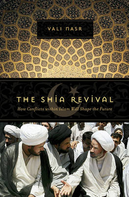 The Shia Revival: How Conflicts Within Islam Will Shape the Future - Nasr, Seyyed Vali Reza