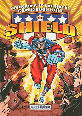 The Shield: America's 1st Patriotic Comic Book Hero - Overstreet, Robert M (Foreword by)