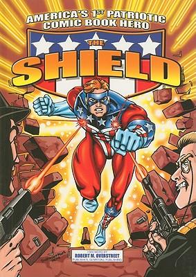 The Shield: America's 1st Patriotic Comic Book Hero - Overstreet, Robert M (Foreword by)