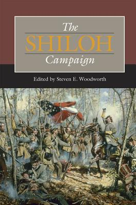 The Shiloh Campaign - Woodworth, Steven E (Editor), and Grear, Charles D (Contributions by), and Joiner, Gary D (Contributions by)