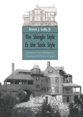 The Shingle Style and the Stick Style: Architectural Theory and Design from Downing to the Origins of Wright; Revised Edition - Scully, Vincent, Jr.