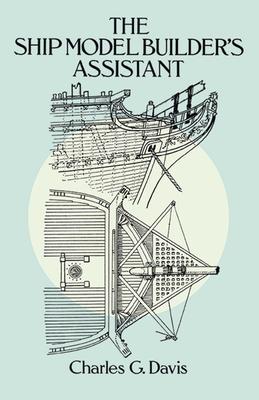 The Ship Model Builder's Assistant - Davis, Charles G