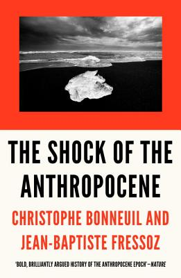 The Shock of the Anthropocene: The Earth, History and Us - Bonneuil, Christophe