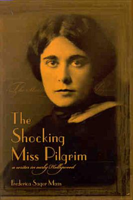 The Shocking Miss Pilgrim: A Writer in Early Hollywood - Maas, Frederica Sagor