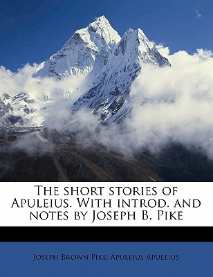 The Short Stories of Apuleius. with Introd. and Notes by Joseph B. Pike - Apuleius, Apuleius, and Pike, Joseph Brown