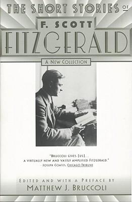 The Short Stories of F. Scott Fitzgerald - Fitzgerald, F Scott, and Bruccoli, Matthew J, Professor (Editor)