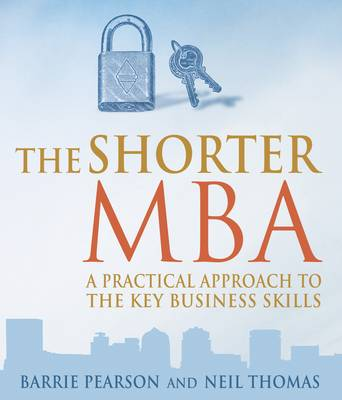 The Shorter MBA: A Practical Approach to the Key Business Skills - Pearson, Barrie, and Thomas, Neil
