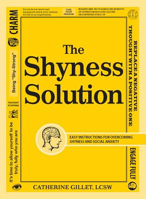 The Shyness Solution: Easy Instructions for Overcoming Shyness and Social Anxiety - Gillet, Catherine, L.C