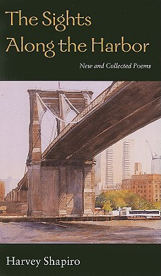 The Sights Along the Harbor: New and Collected Poems - Shapiro, Harvey