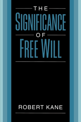 The Significance of Free Will - Kane, Robert