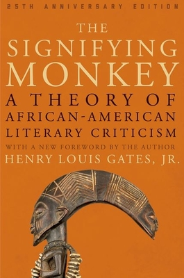 The Signifying Monkey: A Theory of African American Literary Criticism - Gates, Henry Louis, Jr.