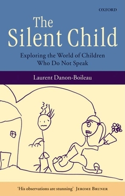 The Silent Child: Exploring the World of Children Who Do Not Speak - Danon-Boileau, Laurent, and Windle, Kevin (Translated by)