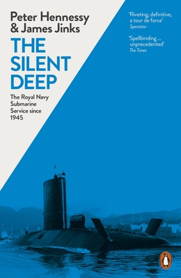 The Silent Deep: The Royal Navy Submarine Service Since 1945 - Hennessy, Peter, and Jinks, James