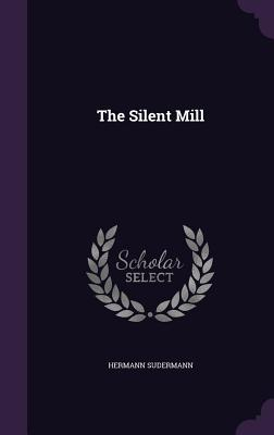 The Silent Mill - Sudermann, Hermann