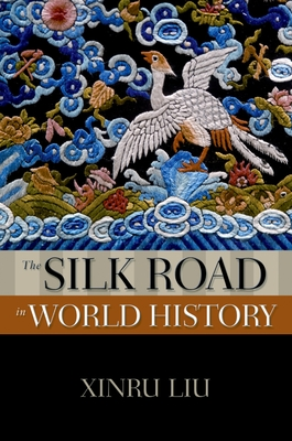 The Silk Road in World History - Liu, Xinru