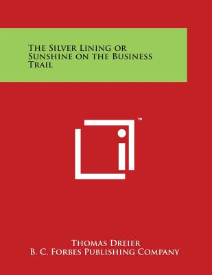 The Silver Lining or Sunshine on the Business Trail - Dreier, Thomas, and B C Forbes Publishing Company (Editor)