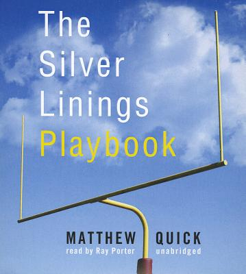 The Silver Linings Playbook - Quick, Matthew, and Porter, Ray (Read by)