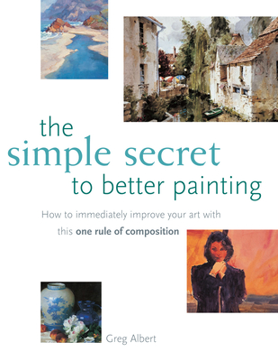 The Simple Secret to Better Painting - Albert, Greg