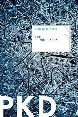 The Simulacra - Dick, Philip K