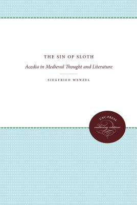 The Sin of Sloth: Acedia in Medieval Thought and Literature - Wenzel, Siegfried