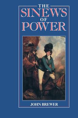 The Sinews of Power: War, Money and the English State, 1688-1783 - Brewer, John