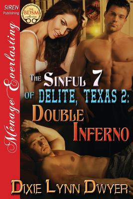 The Sinful 7 of Delite, Texas 2: Double Inferno (Siren Publishing Menage Everlasting) - Dwyer, Dixie Lynn