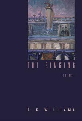 The Singing: Poems - Williams, C K
