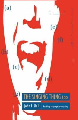 The Singing Thing Too: Pt. 2: Enabling Congregations to Sing - Bell, John L.