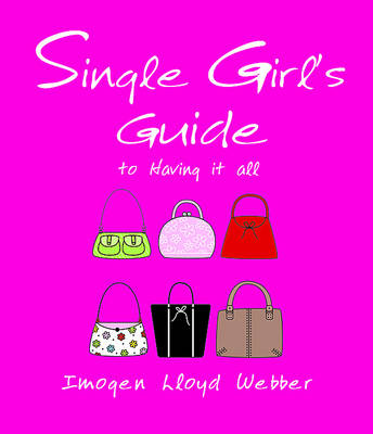The Single Girl's Guide. Imogen Lloyd Webber - Webber, Imogen Lloyd, and Lloyd Webber, Imogen
