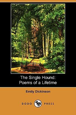 The Single Hound: Poems of a Lifetime (Dodo Press) - Dickinson, Emily, and Bianchi, Martha Dickinson (Editor)
