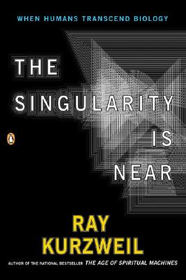 The Singularity Is Near: When Humans Transcend Biology - Kurzweil, Ray, PhD