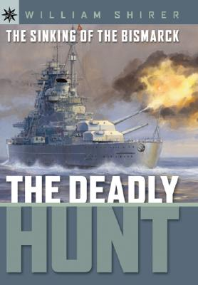 The Sinking of the Bismarck: The Deadly Hunt - Shirer, William L