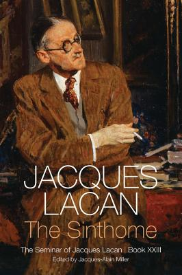 The Sinthome - the Seminar of Jacques Lacan, Book Xxiii - Lacan, Jacques