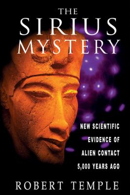 The Sirius Mystery: New Scientific Evidence of Alien Contact 5,000 Years Ago - Temple, Robert