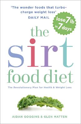 The Sirtfood Diet: THE ORIGINAL AND OFFICIAL SIRTFOOD DIET THAT'S TAKEN THE CELEBRITY WORLD BY STORM - Goggins, Aidan, and Matten, Glen