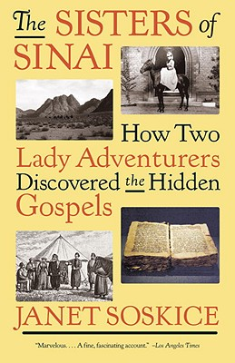 The Sisters of Sinai: How Two Lady Adventurers Discovered the Hidden Gospels - Soskice, Janet
