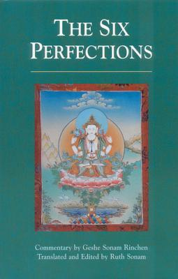 The Six Perfections - Sonam Rinchen, Geshe (Commentaries by), and Sonam, Ruth (Translated by)