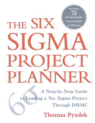 The Six Sigma Project Planner: A Step-By-Step Guide to Leading a Six Sigma Project Through DMAIC - Pyzdek, Thomas