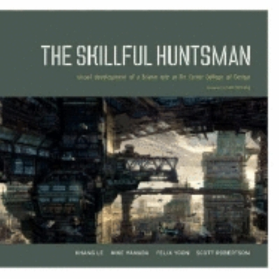 The Skillful Huntsman: Visual Development of a Grimm Tale at Art Center College of Design - Le, Khang, and Yamada, Mike, and Yoon, Felix