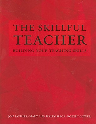 The Skillful Teacher: Building Your Teaching Skills - Saphier, Jon, and Haley-Speca, Mary Ann, and Gower, Robert
