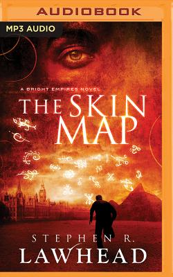 The Skin Map: A Bright Empires Novel - Lawhead, Stephen R, and Bubb, Simon (Read by)
