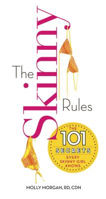 The Skinny Rules: The 101 Secrets Every Skinny Girl Knows - Morgan, Molly, Rd