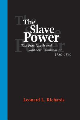 The Slave Power: The Free North and Southern Domination, 1780--1860 - Richards, Leonard L