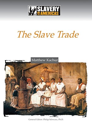 The Slave Trade - Kachur, Matthew, and Schwarz, Philip (Editor)