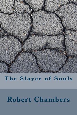 The Slayer of Souls - Chambers, Robert William