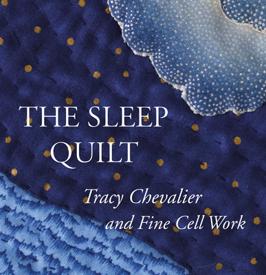 The Sleep Quilt - Chevalier, Tracy (Introduction by), and Emck, Katy (Preface by)
