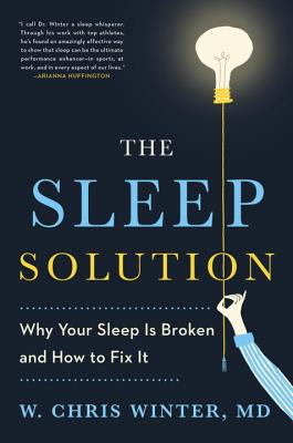 The Sleep Solution: Why Your Sleep Is Broken and How to Fix It - Winter, W Chris
