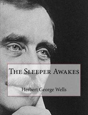 The Sleeper Awakes - Wells, Herbert George