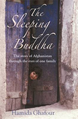 The Sleeping Buddha: The Story of Afghanistan Through the Eyes of One Family - Ghafour, Hamida